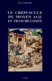Pierre Gresser - Le crépuscule du Moyen Age en Franche-Comté.