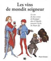 Pierre Gresser - Les vins de mondit seigneur - Les vins des ducs-comtes de Bourgogne dans le vignoble jurassien à la fin du Moyen Age.