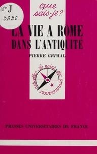 Pierre Grimal - La Vie à Rome dans l'Antiquité.