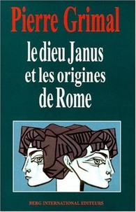Pierre Grimal - Le dieu Janus et les origines de Rome.