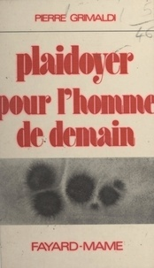 Pierre Grimaldi et Gabriel Marc - Plaidoyer pour l'homme de demain - Réflexions sur la biologie et la psycho-sociologie humaine.