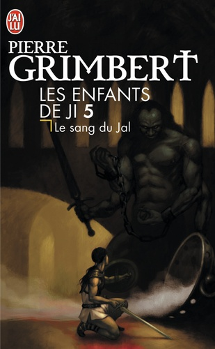 Pierre Grimbert - Les Enfants de Ji Tome 5 : Le sang du Jal.