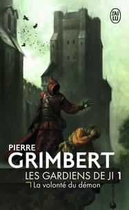 Pierre Grimbert - Les Gardiens de Ji Tome 1 : La volonté du démon.