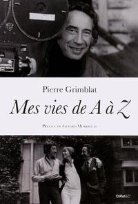 Pierre Grimblat - Mes vies de A à Z.