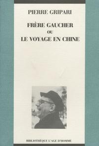 Pierre Gripari - Frère Gaucher ou le voyage en Chine.