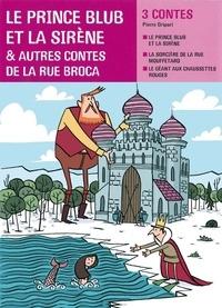 Pierre Gripari et Mathieu De muizon - Le prince blub et la sirène, et autres contes de la rue Broca - CE2.
