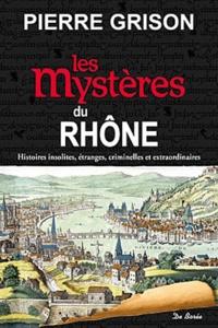 Pierre Grison - Les mystères du Rhône.