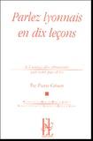 Pierre Grison - Parlez lyonnais en dix leçons - A l'usage des étrangers qui ne sont pas d'ici.