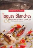 Pierre Grison et Etienne Heimermann - Toques Blanches & poissons d'eaux douces.