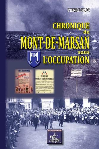Pierre Groc - Chronique de mont-de-marsan sous l'occupation.
