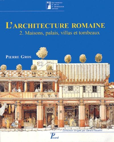 Pierre Gros - L'architecture romaine du début du IIIe siècle avant J-C à la fin du Haut-Empire - Tome 2, Maisons, palais, villas et tombeaux.