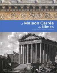 Pierre Gros et Jean-Claude Golvin - La Maison Carrée de Nîmes - Un chef-d'oeuvre d'architecture romaine.