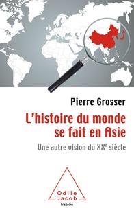 Pierre Grosser - L'histoire du monde se fait en Asie - Une autre vision du XXe siècle.