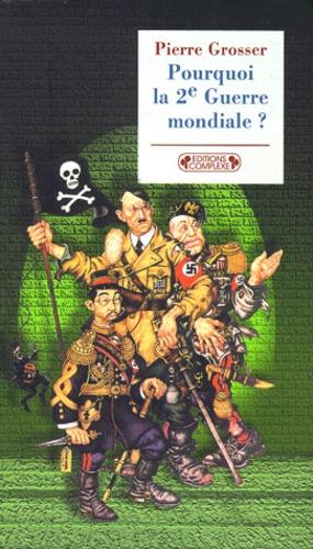 Pierre Grosser - Pourquoi la Seconde guerre mondiale ?.