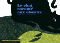 Pierre Grosz et Rémi Saillard - Le chat raconté aux oiseaux.