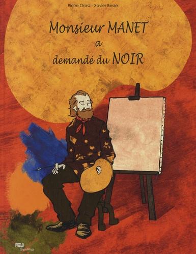 Pierre Grosz et Xavier Besse - Monsieur Manet a demandé du Noir.