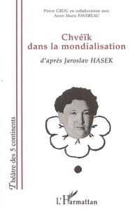 Pierre Grou - Chveik dans la mondialisation - d'apres jaroslav hasek.