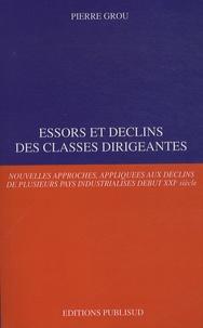 Pierre Grou - Essors et déclins des classes dirigeantes - Nouvelles approches, appliquées aux déclins de plusieurs pays industrialisés début XXIe siècle.