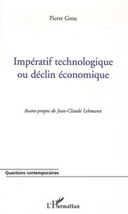 Pierre Grou - Impératif technologique ou declin économique.
