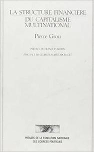 Pierre Grou et Charles-Albert Michalet - La structure financière du capitalisme multinational.