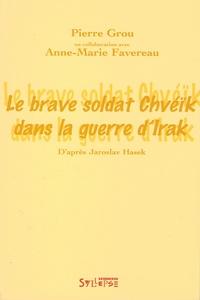 Pierre Grou - Le brave soldat Chvéïk dans la guerre d'Irak - D'après Jaroslav Hasek.