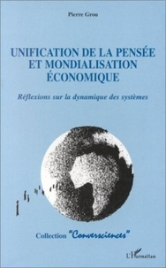 Pierre Grou - Unification de la pensée et mondialisation économique - Réflexions sur la dynamique des systèmes.