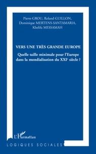 Pierre Grou et Roland Guillon - Vers une très grande Europe - Quelle taille minimale pour l'Europe dans la mondialisation du XXIe siècle ?.