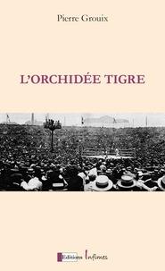 Pierre Grouix - L'Orchidée Tigre - Georges Carpentier, Jack Dempsey, le match du siècle.