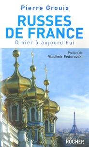 Pierre Grouix - Russes de France - D'hier à aujourd'hui.