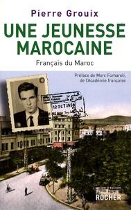Pierre Grouix - Une jeunesse marocaine - Français du Maroc.