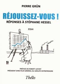 Pierre Grün - Réjouissez-vous ! - Réponses à Stéphane Hessel.