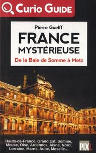 Pierre Guelff - France mystérieuse - De la baie de Somme à Metz.