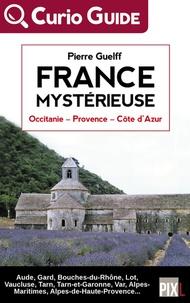Pierre Guelff - France mystérieuse - Occitanie, Provence, Côte d'Azur.
