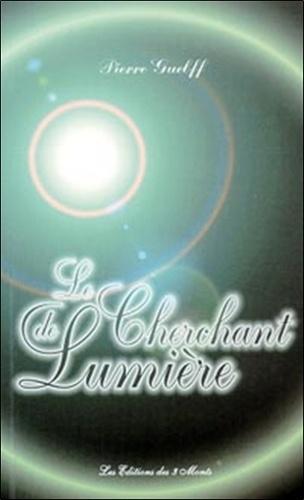 Pierre Guelff - Le cherchant de lumière - Spiritualité nouvelle et ère de l'esprit.