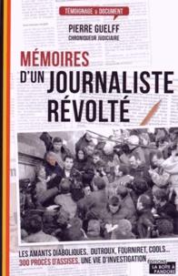 Pierre Guelff - Mémoires d'un journaliste révolté.