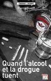 Pierre Guelff - Quand l'alcool et la drogue tuent - Histoires vraies.