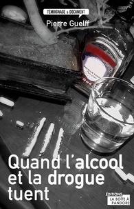 Pierre Guelff - Quand l'alcool et la drogue tuent.