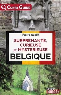Pierre Guelff - Surprenante, curieuse et mystérieuse Belgique.