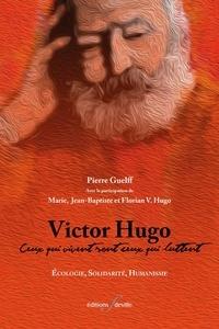 Pierre Guelff - Victor Hugo : Ceux qui vivent sont ceux qui luttent - Ecologie, solidarité, humanisme.
