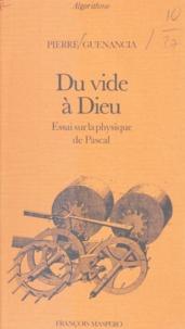 Pierre Guenancia et Pierre Raymond - Du vide à Dieu - Essai sur la physique de Pascal.