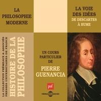 Pierre Guenancia - Histoire de la Philosophie. La philosophie moderne : la voie des idées de Descartes à Hume - sous la direction de Michaël Foessel.