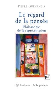 Pierre Guenancia - Le regard de la pensée - Philosophie de la représentation.