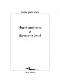 Pierre Guenancia - Liberté cartésienne et découverte de soi.