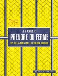 Pierre Guérinet et Pierre Bonneau - Je ne pensais pas prendre du ferme - Des Gilets jaunes face à la justice.