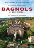 Pierre Guerrier et Nelly Stanko - Bagnols et son château - Au coeur des pierres dorées, huit siècles d'art et d'histoire.