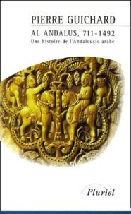 Pierre Guichard - Al-Andalus, 711-1492. - Une histoire de l'Andalousie arabe.