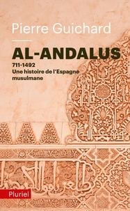 Pierre Guichard - Al-Andalus - 711-1492 : Une histoire de l'Espagne musulmane.