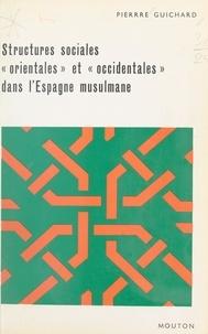 Pierre Guichard - Structures sociales orientales et occidentales dans l'Espagne musulmane.