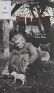 Pierre Guicheney et Pascal Dibie - On se meurt apprenti - Un siècle dans le bocage.
