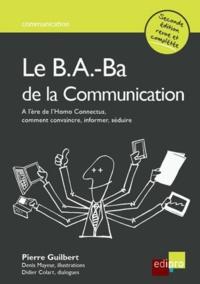 Pierre Guilbert - Le B.A-Ba de la communication - A l'ère de l'Homo Connectus, comment convaincre, informer, séduire.